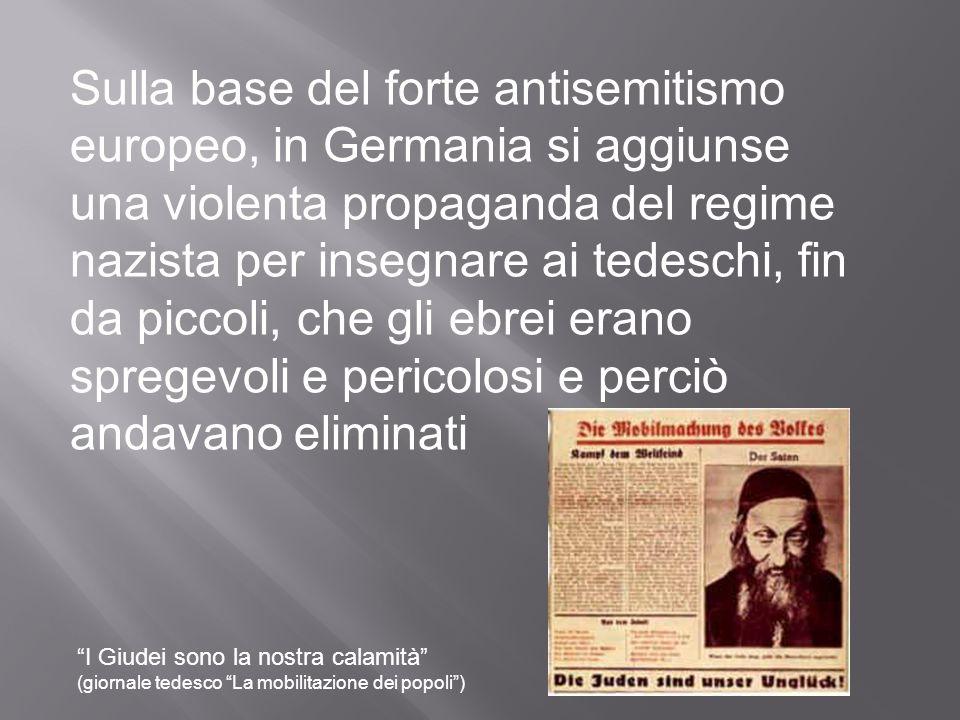 Sulla base del forte antisemitismo europeo, in Germania si aggiunse una violenta propaganda del regime nazista per insegnare ai tedeschi, fin da picco