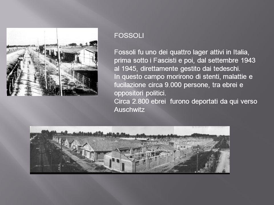 FOSSOLI Fossoli fu uno dei quattro lager attivi in Italia, prima sotto i Fascisti e poi, dal settembre 1943 al 1945, direttamente gestito dai tedeschi