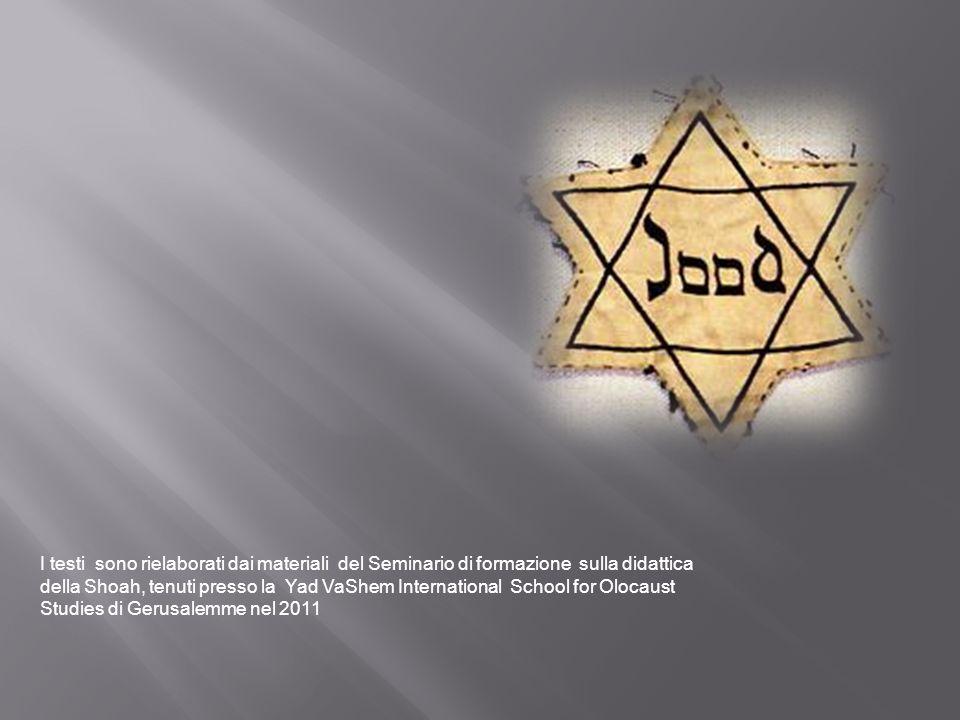 I testi sono rielaborati dai materiali del Seminario di formazione sulla didattica della Shoah, tenuti presso la Yad VaShem International School for O