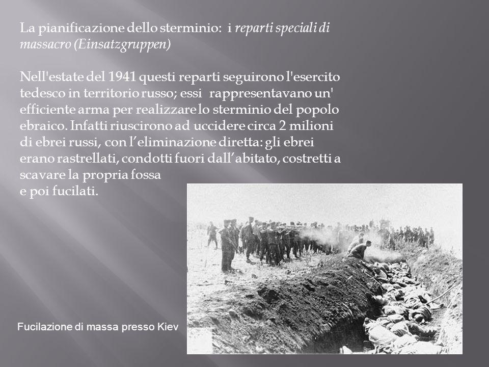 La pianificazione dello sterminio: i reparti speciali di massacro (Einsatzgruppen) Nell'estate del 1941 questi reparti seguirono l'esercito tedesco in