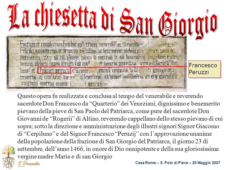 Casa Roma – S. Polo di Piave – 20 Maggio 2007 Questo opera fu realizzata e conclusa al tempo del venerabile e reverendo sacerdote Don Francesco da Qua