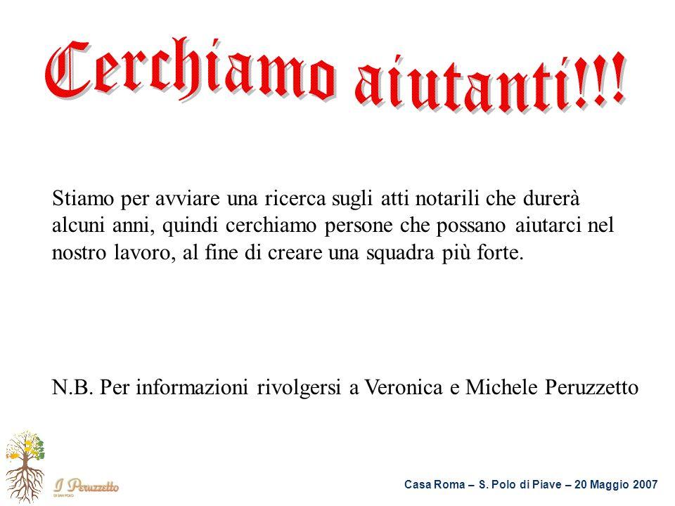 Casa Roma – S. Polo di Piave – 20 Maggio 2007 Stiamo per avviare una ricerca sugli atti notarili che durerà alcuni anni, quindi cerchiamo persone che