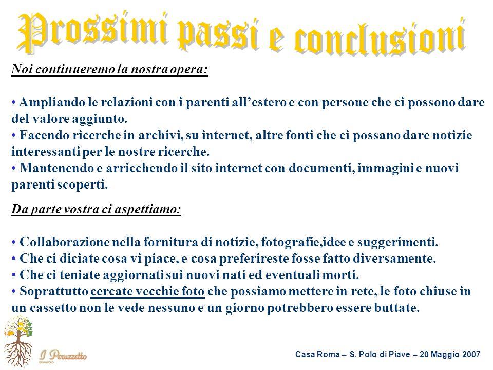 Casa Roma – S. Polo di Piave – 20 Maggio 2007 Noi continueremo la nostra opera: Ampliando le relazioni con i parenti allestero e con persone che ci po