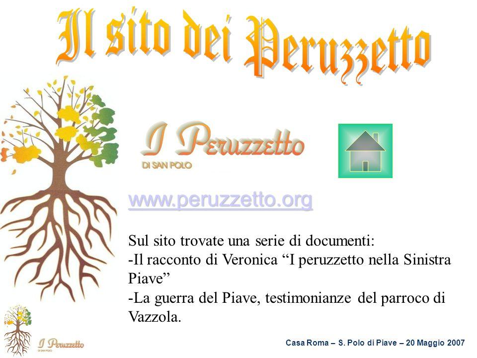 Casa Roma – S. Polo di Piave – 20 Maggio 2007 www.peruzzetto.org Sul sito trovate una serie di documenti: -Il racconto di Veronica I peruzzetto nella
