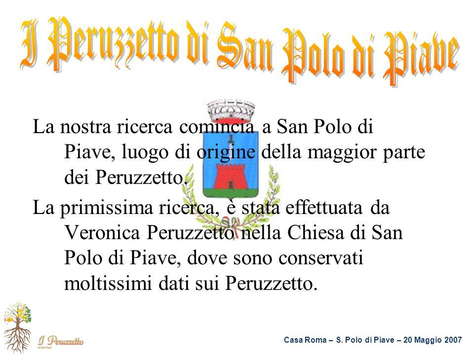 La nostra ricerca comincia a San Polo di Piave, luogo di origine della maggior parte dei Peruzzetto. La primissima ricerca, è stata effettuata da Vero