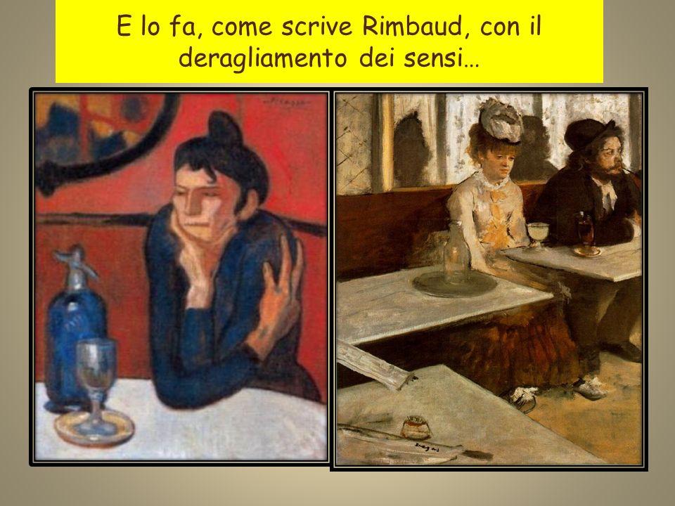 E lo fa, come scrive Rimbaud, con il deragliamento dei sensi…