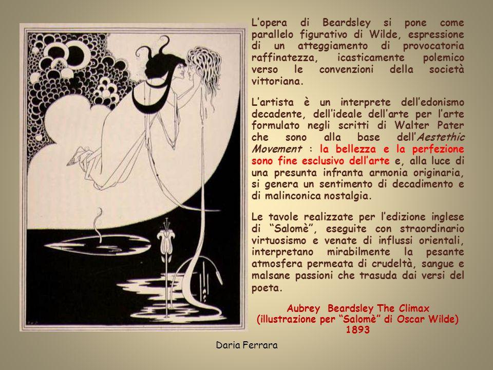 Daria Ferrara Lopera di Beardsley si pone come parallelo figurativo di Wilde, espressione di un atteggiamento di provocatoria raffinatezza, icasticame