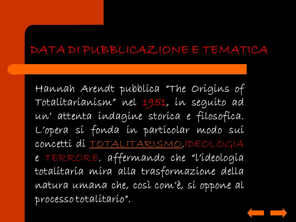 DATA DI PUBBLICAZIONE E TEMATICA Hannah Arendt pubblica The Origins of Totalitarianism nel 1951, in seguito ad un attenta indagine storica e filosofic