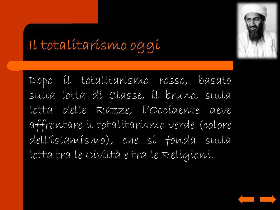 Il totalitarismo oggi Dopo il totalitarismo rosso, basato sulla lotta di Classe, il bruno, sulla lotta delle Razze, lOccidente deve affrontare il tota