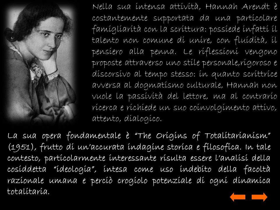 Nella sua intensa attività, Hannah Arendt è costantemente supportata da una particolare famigliarità con la scrittura: possiede infatti il talento non