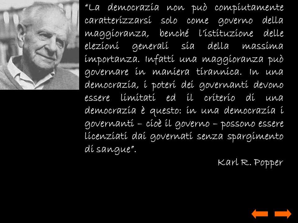 La democrazia non può compiutamente caratterizzarsi solo come governo della maggioranza, benché listituzione delle elezioni generali sia della massima