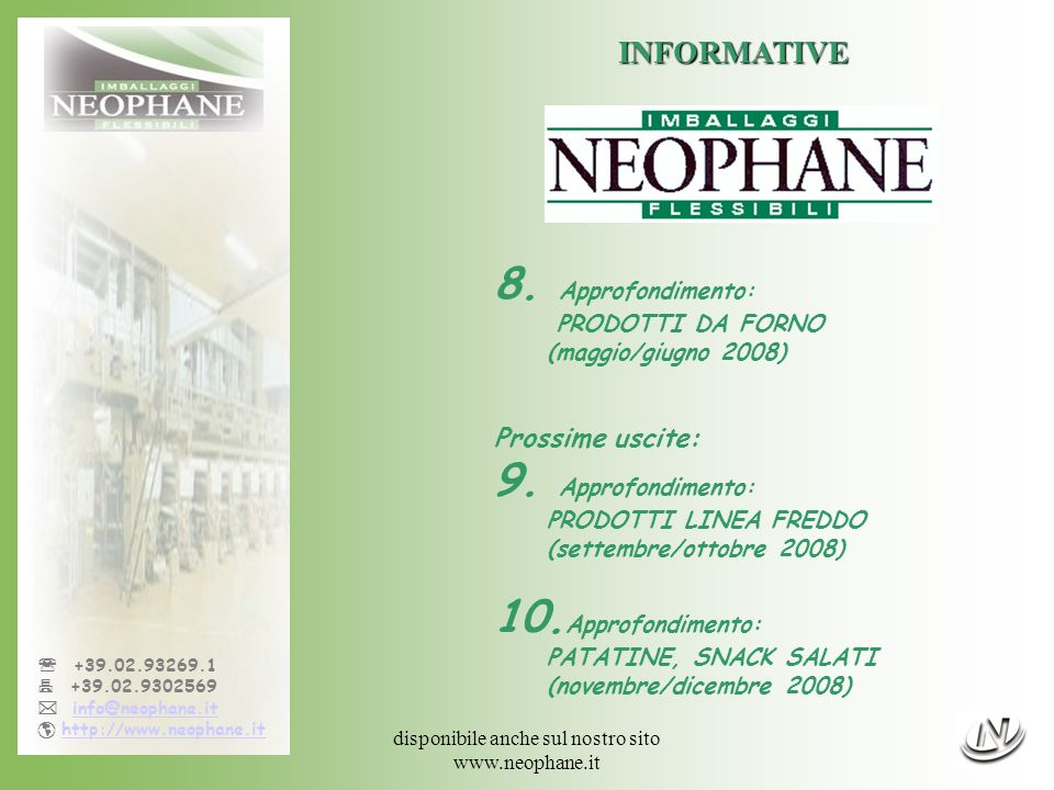 disponibile anche sul nostro sito www.neophane.it +39.02.93269.1 +39.02.9302569 info@neophane.it http://www.neophane.it INFORMATIVE 8.