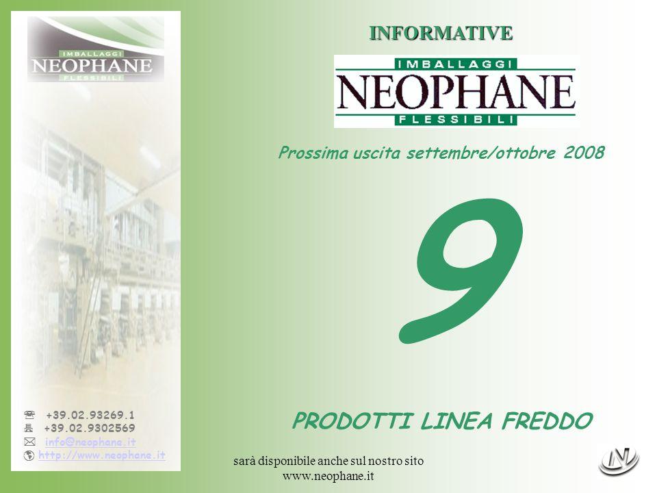 sarà disponibile anche sul nostro sito www.neophane.it +39.02.93269.1 +39.02.9302569 info@neophane.it http://www.neophane.it INFORMATIVE Prossima uscita settembre/ottobre 2008 9 PRODOTTI LINEA FREDDO