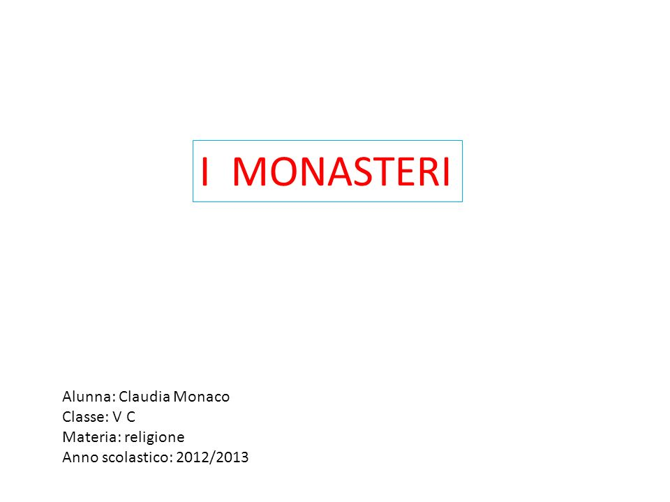 I MONASTERI Alunna: Claudia Monaco Classe: V C Materia: religione Anno scolastico: 2012/2013
