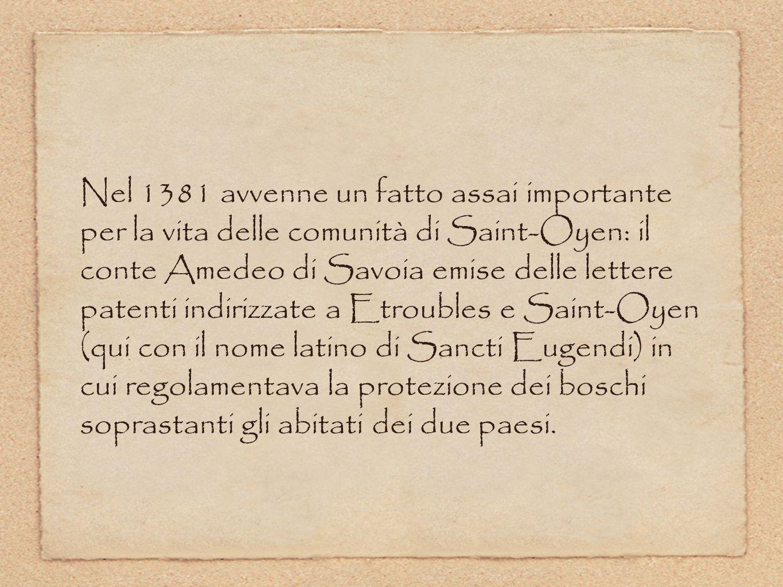 Nel 1381 avvenne un fatto assai importante per la vita delle comunità di Saint-Oyen: il conte Amedeo di Savoia emise delle lettere patenti indirizzate