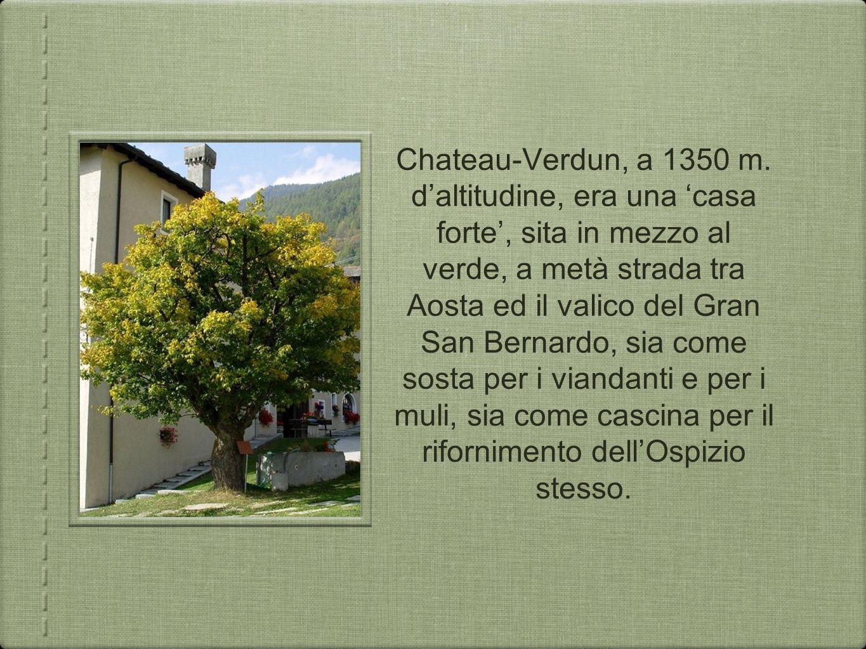 Chateau-Verdun, a 1350 m. daltitudine, era una casa forte, sita in mezzo al verde, a metà strada tra Aosta ed il valico del Gran San Bernardo, sia com