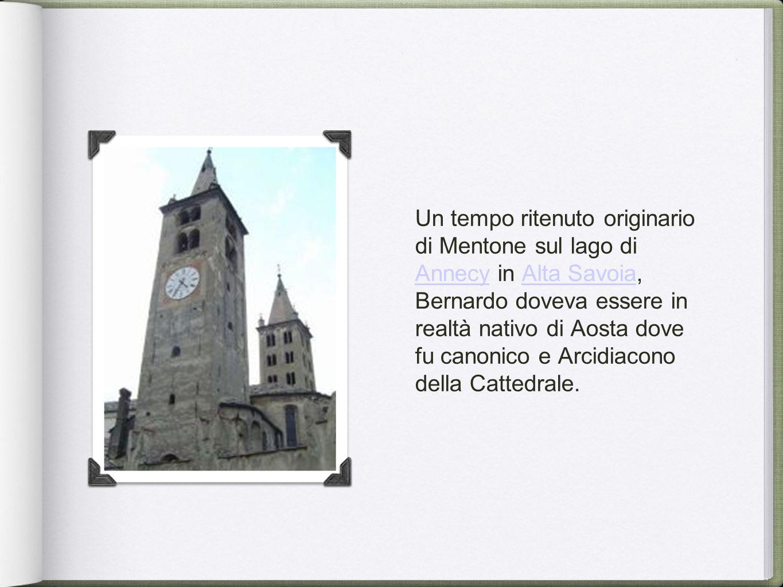 Un tempo ritenuto originario di Mentone sul lago di Annecy in Alta Savoia, Bernardo doveva essere in realtà nativo di Aosta dove fu canonico e Arcidia