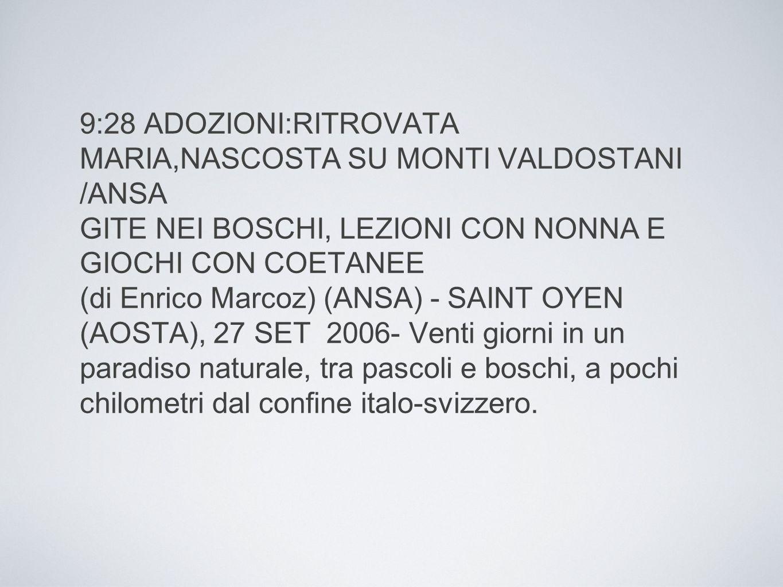 9:28 ADOZIONI:RITROVATA MARIA,NASCOSTA SU MONTI VALDOSTANI /ANSA GITE NEI BOSCHI, LEZIONI CON NONNA E GIOCHI CON COETANEE (di Enrico Marcoz) (ANSA) -