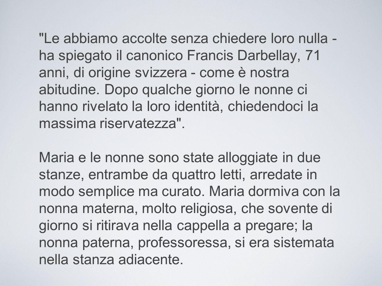 Le abbiamo accolte senza chiedere loro nulla - ha spiegato il canonico Francis Darbellay, 71 anni, di origine svizzera - come è nostra abitudine.
