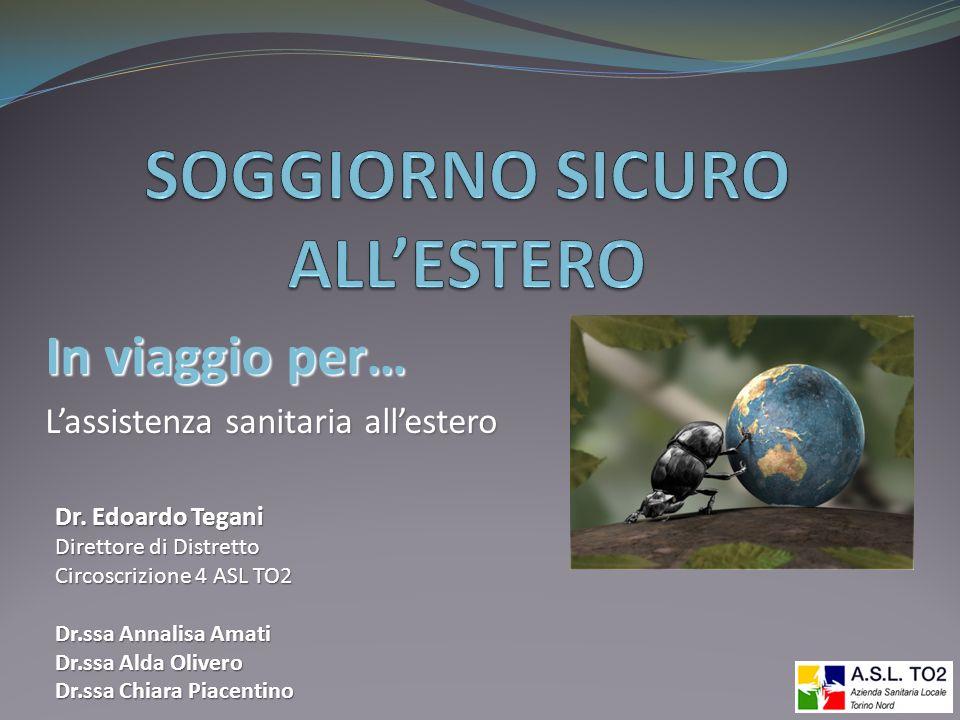 In viaggio per… Lassistenza sanitaria allestero Dr. Edoardo Tegani Direttore di Distretto Circoscrizione 4 ASL TO2 Dr.ssa Annalisa Amati Dr.ssa Alda O