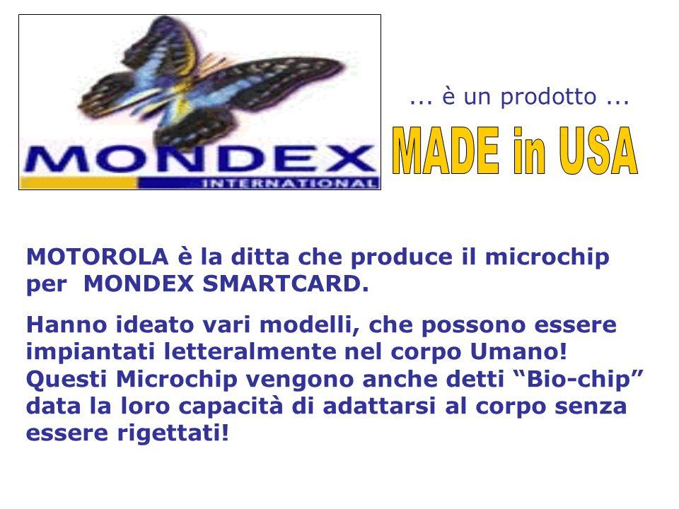 ...è un prodotto... MOTOROLA è la ditta che produce il microchip per MONDEX SMARTCARD.