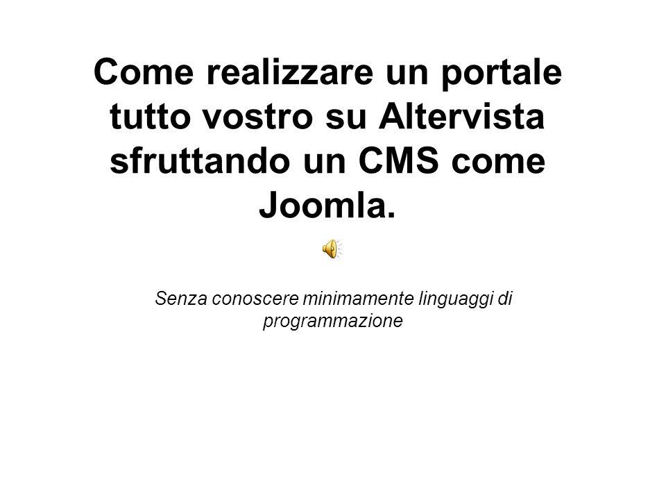 Come realizzare un portale tutto vostro su Altervista sfruttando un CMS come Joomla. Senza conoscere minimamente linguaggi di programmazione