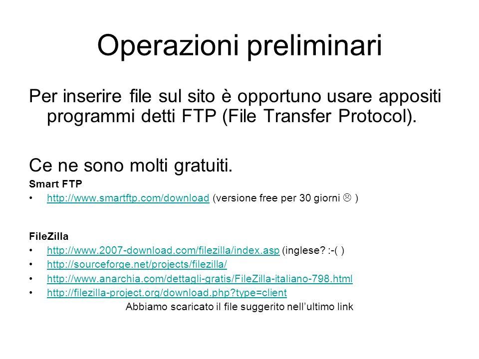 Operazioni preliminari Per inserire file sul sito è opportuno usare appositi programmi detti FTP (File Transfer Protocol). Ce ne sono molti gratuiti.