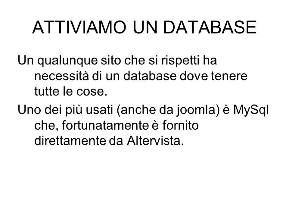 ATTIVIAMO UN DATABASE Un qualunque sito che si rispetti ha necessità di un database dove tenere tutte le cose. Uno dei più usati (anche da joomla) è M