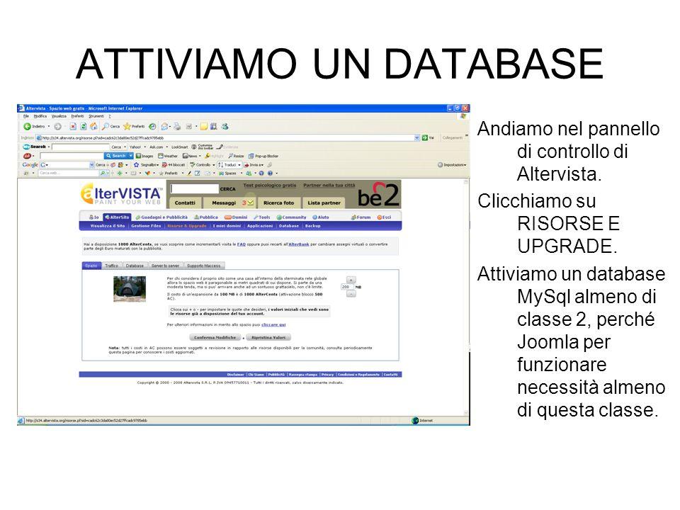 ATTIVIAMO UN DATABASE Andiamo nel pannello di controllo di Altervista. Clicchiamo su RISORSE E UPGRADE. Attiviamo un database MySql almeno di classe 2
