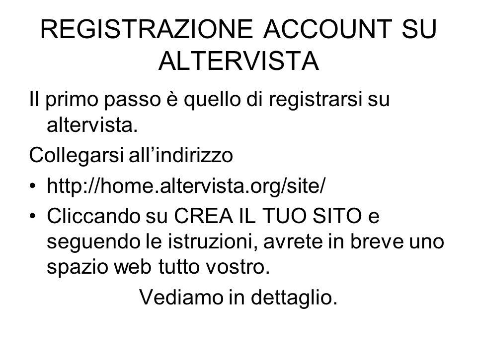 REGISTRAZIONE ACCOUNT SU ALTERVISTA Il primo passo è quello di registrarsi su altervista. Collegarsi allindirizzo http://home.altervista.org/site/ Cli