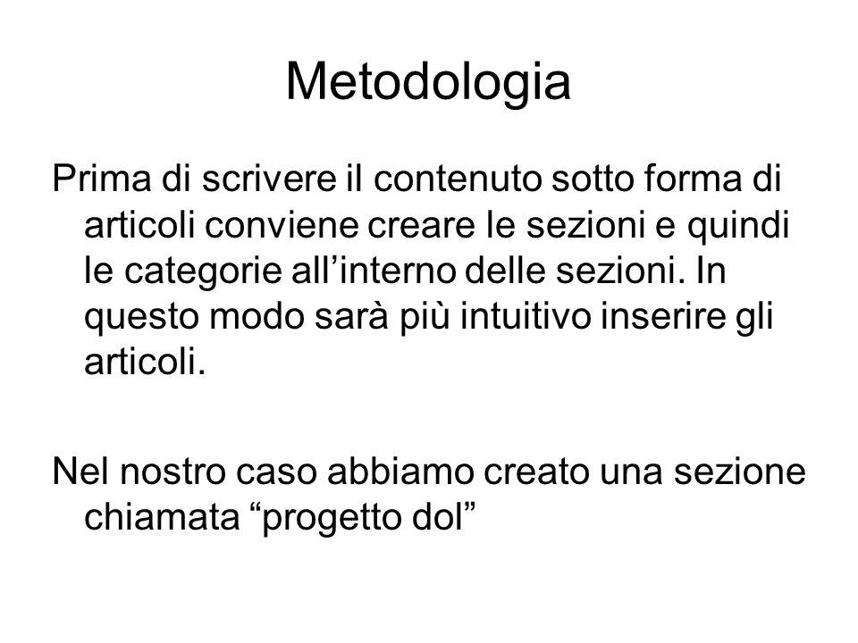 Metodologia Prima di scrivere il contenuto sotto forma di articoli conviene creare le sezioni e quindi le categorie allinterno delle sezioni. In quest