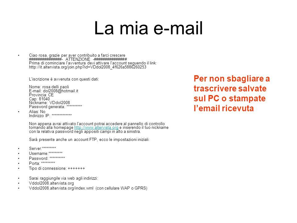 La mia e-mail Ciao rosa, grazie per aver contribuito a farci crescere ###############- ATTENZIONE -############### Prima di cominciare l'avventura dev