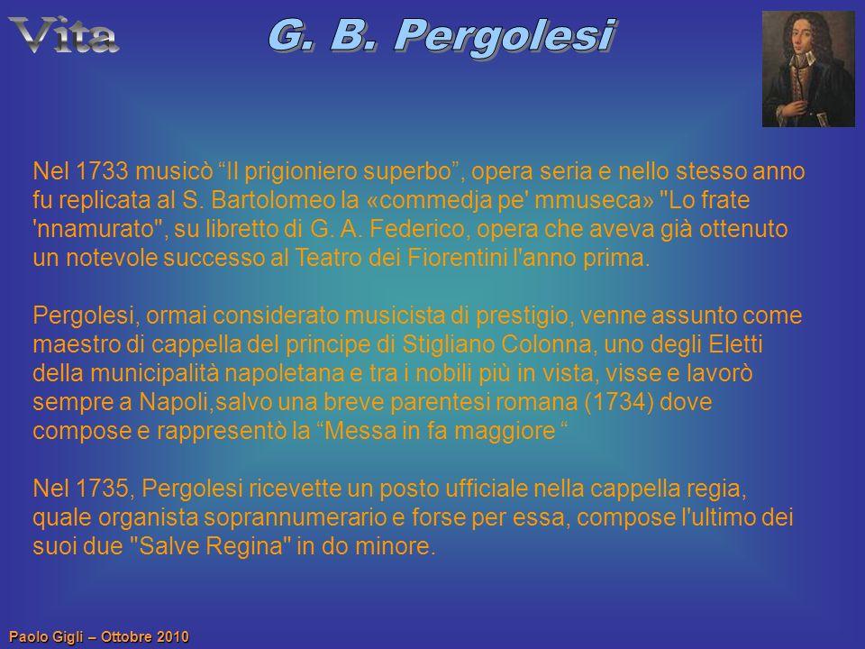 Paolo Gigli – Ottobre 2010 Nel 1733 musicò Il prigioniero superbo, opera seria e nello stesso anno fu replicata al S. Bartolomeo la «commedja pe' mmus