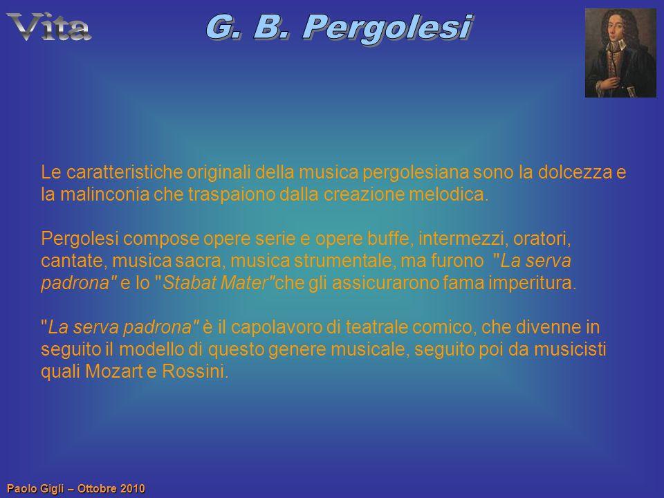 Paolo Gigli – Ottobre 2010 Le caratteristiche originali della musica pergolesiana sono la dolcezza e la malinconia che traspaiono dalla creazione melo