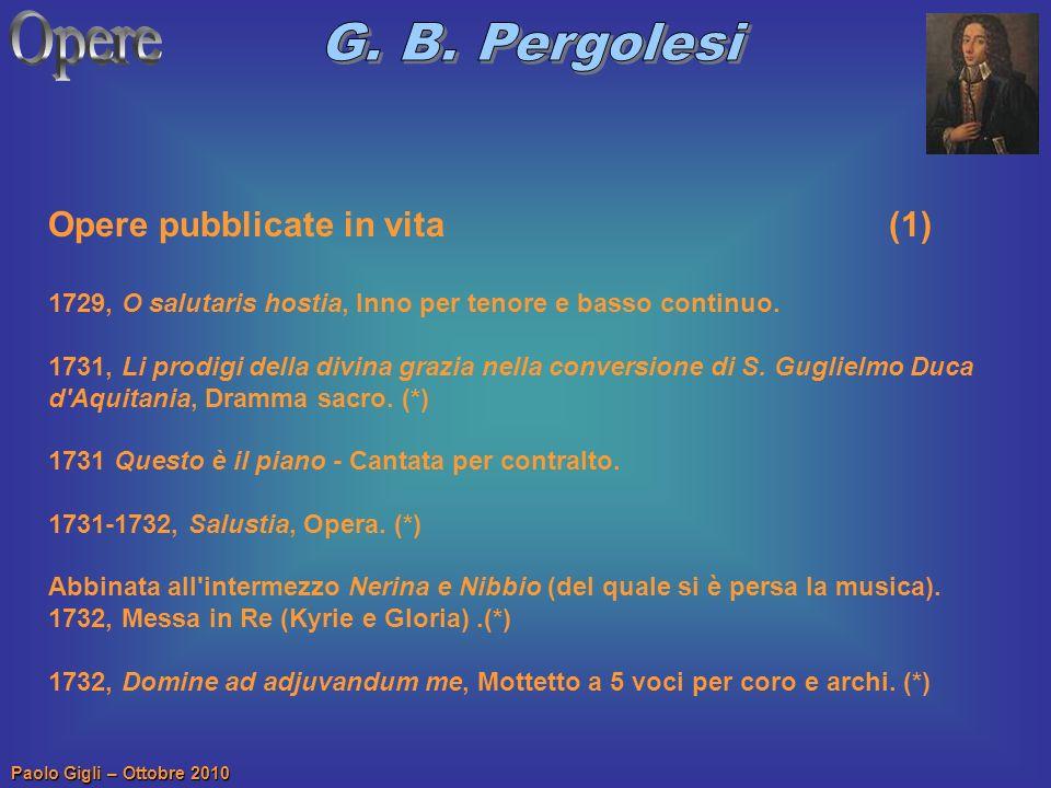 Paolo Gigli – Ottobre 2010 Opere pubblicate in vita (1) 1729, O salutaris hostia, Inno per tenore e basso continuo. 1731, Li prodigi della divina graz