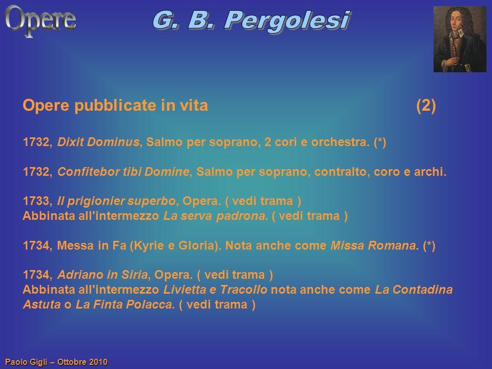 Paolo Gigli – Ottobre 2010 Opere pubblicate in vita (2) 1732, Dixit Dominus, Salmo per soprano, 2 cori e orchestra. (*) 1732, Confitebor tibi Domine,