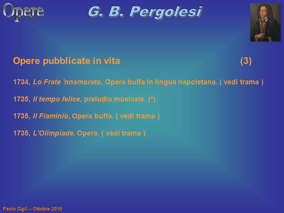 Paolo Gigli – Ottobre 2010 Opere pubblicate in vita (3) 1734, Lo Frate 'nnamorato, Opera buffa in lingua napoletana. ( vedi trama ) 1735, Il tempo fel