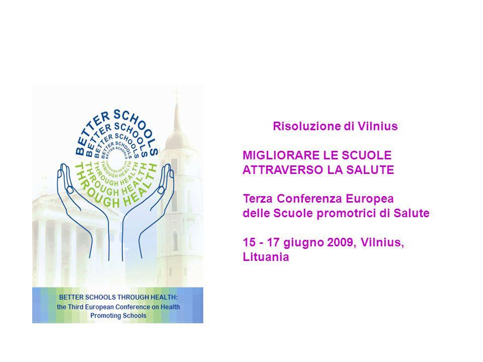 Risoluzione di Vilnius MIGLIORARE LE SCUOLE ATTRAVERSO LA SALUTE Terza Conferenza Europea delle Scuole promotrici di Salute 15 - 17 giugno 2009, Vilnius, Lituania