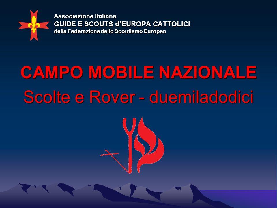Associazione Italiana GUIDE E SCOUTS dEUROPA CATTOLICI della Federazione dello Scoutismo Europeo CAMPO MOBILE NAZIONALE Scolte e Rover - duemiladodici