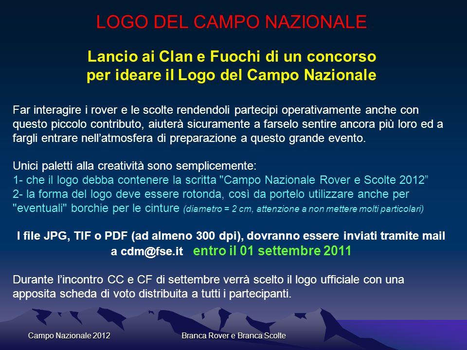 Campo Nazionale 2012Branca Rover e Branca Scolte LOGO DEL CAMPO NAZIONALE Lancio ai Clan e Fuochi di un concorso per ideare il Logo del Campo Nazional