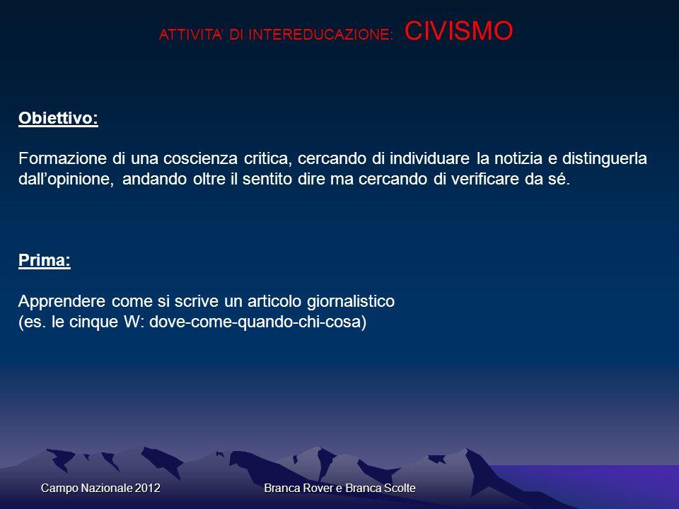 Campo Nazionale 2012Branca Rover e Branca Scolte ATTIVITA DI INTEREDUCAZIONE: CIVISMO Obiettivo: Formazione di una coscienza critica, cercando di indi