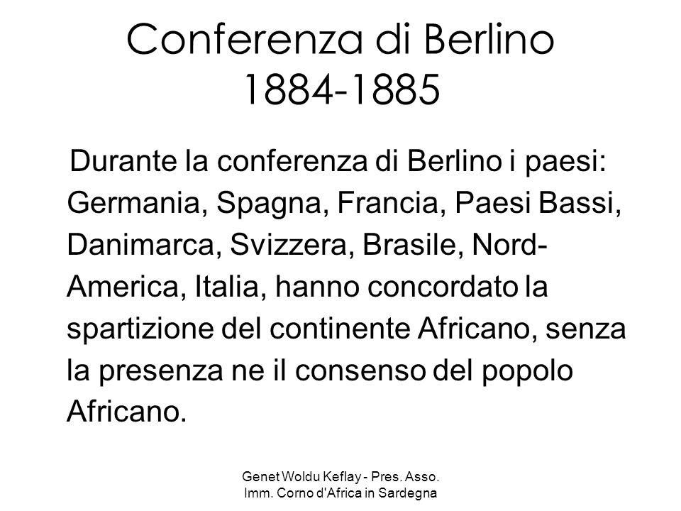 Genet Woldu Keflay - Pres. Asso. Imm. Corno d'Africa in Sardegna Conferenza di Berlino 1884-1885 Durante la conferenza di Berlino i paesi: Germania, S
