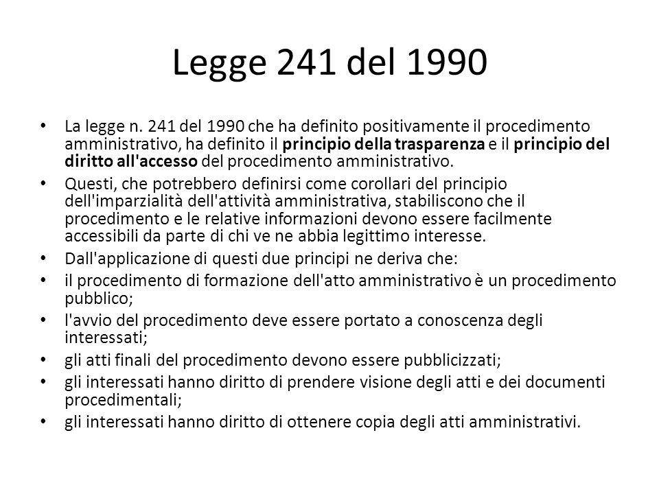 Legge 241 del 1990 La legge n. 241 del 1990 che ha definito positivamente il procedimento amministrativo, ha definito il principio della trasparenza e