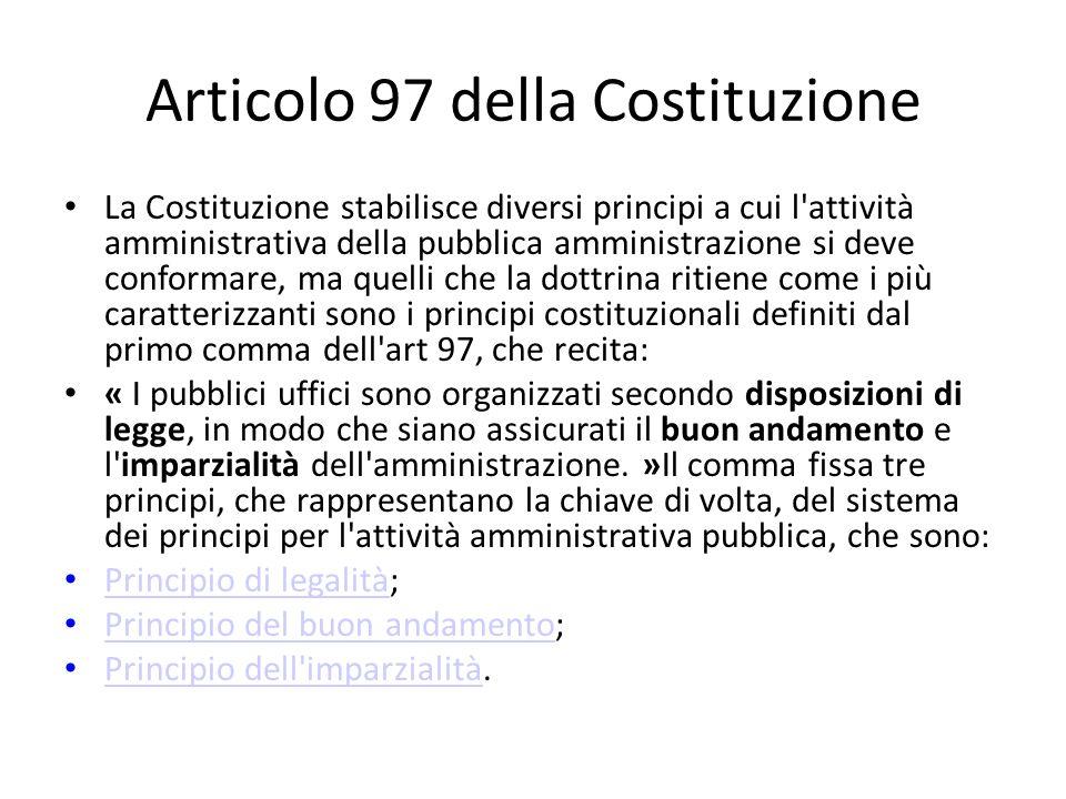 Articolo 97 della Costituzione La Costituzione stabilisce diversi principi a cui l'attività amministrativa della pubblica amministrazione si deve conf