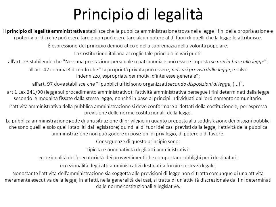 Principio di legalità Il principio di legalità amministrativa stabilisce che la pubblica amministrazione trova nella legge i fini della propria azione