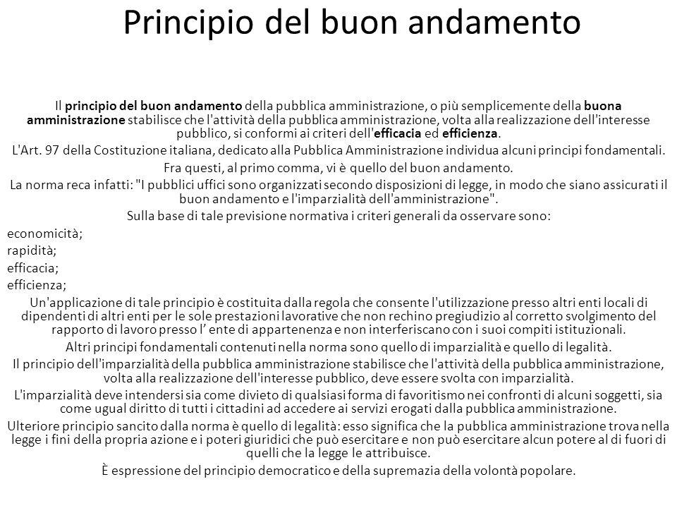 Principio del buon andamento Il principio del buon andamento della pubblica amministrazione, o più semplicemente della buona amministrazione stabilisc