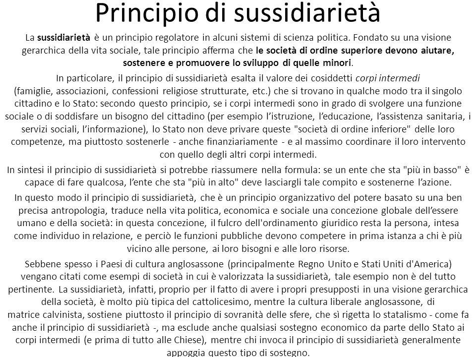 Principio di sussidiarietà La sussidiarietà è un principio regolatore in alcuni sistemi di scienza politica. Fondato su una visione gerarchica della v