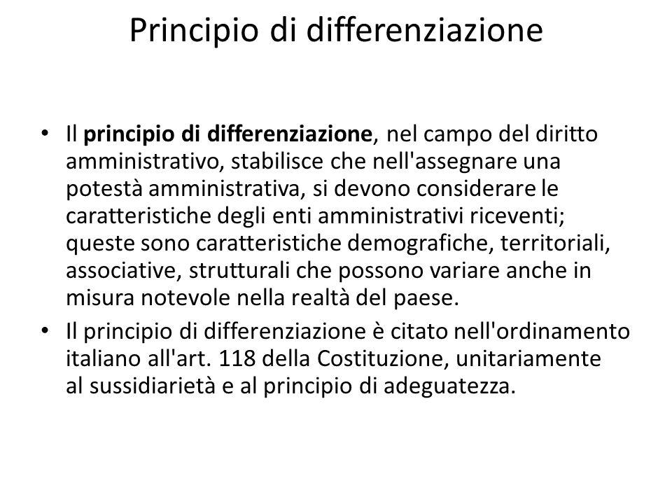 Principio di differenziazione Il principio di differenziazione, nel campo del diritto amministrativo, stabilisce che nell'assegnare una potestà ammini