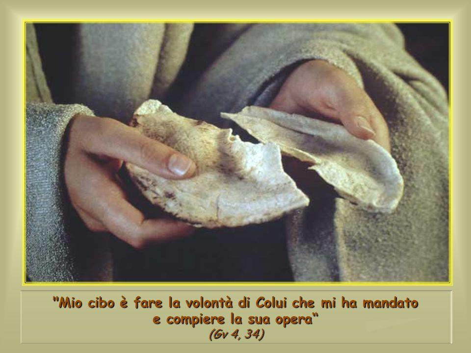 Mio cibo è fare la volontà di Colui che mi ha mandato e compiere la sua opera (Gv 4, 34)