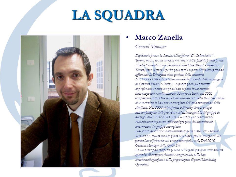 LA SQUADRA Marco ZanellaMarco Zanella General Manager Diplomato presso la Scuola Alberghiera G. Colombatto – Torino, inizia la sua carriera nel settor